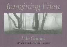 Imagining Eden: Connecting Landscapes - Lyle Gomes, Denis Cosgrove, Karen Sinsheimer