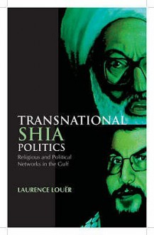 Transnational Shia Politics: Religious And Political Networks In The Gulf - Laurence Louër, Laurence Louںer