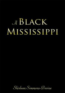 A Black Mississippi - Shirlean Simmons-Devine