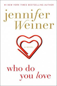 Who Do You Love: A Novel - Jennifer Weiner