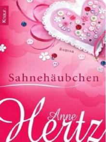 Sahnehäubchen - Anne Hertz