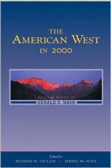The American West in 2000: Essays in Honor of Gerald D. Nash - Richard W. Etulain