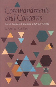 Commandments and Concerns: Jewish Religious Education in Secular Society - Michael Rosenak, Danya Ruttenberg