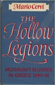 The Hollow Legions: Mussolini's Blunder In Greece, 1940 1941 - Mario Cervi