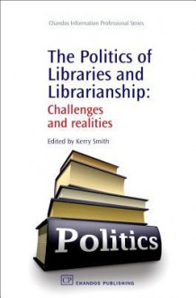 Politics of Libraries - Kerry Smith