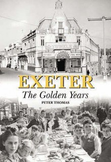 Exeter: The Golden Years - Peter D. Thomas