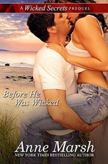 Before He Was Wicked: A Wicked Secrets Prequel - Anne Marsh