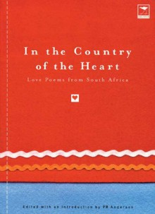 In the Country of the Heart: Love Poems from South Africa - Peter Anderson