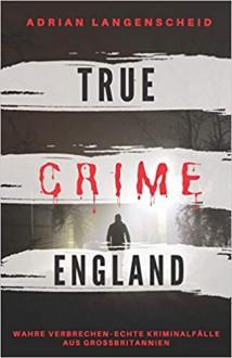 TRUE CRIME ENGLAND - Adrian Langenscheid