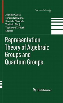 Representation Theory of Algebraic Groups and Quantum Groups - Akihiko Gyoja, Hiraku Nakajima, Ken-ichi Shinoda