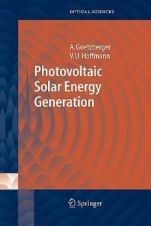 Photovoltaic Solar Energy Generation - Adolf Goetzberger, Volker Uwe Hoffmann