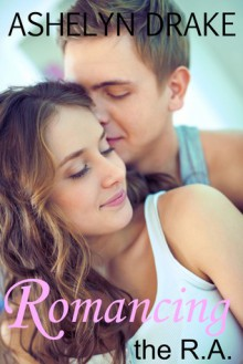 Romancing the R.A. (Campus Crush, #1) - Ashelyn Drake