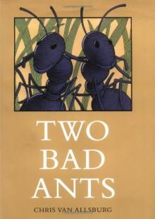 Two Bad Ants - Chris Van Allsburg