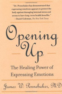 Opening Up: The Healing Power of Expressing Emotions - James W. Pennebaker