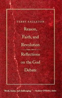 Reason, Faith, and Revolution: Reflections on the God Debate - Terry Eagleton