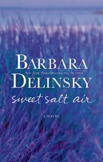 Sweet Salt Air: A Novel - Barbara Delinsky