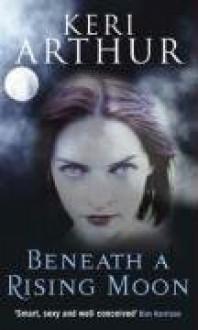 Beneath a Rising Moon - Keri Arthur