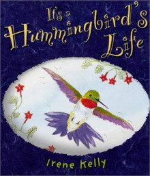 It's a Hummingbird's Life - Irene Kelly
