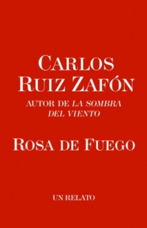 Rosa de Fuego - Carlos Ruiz Zafón