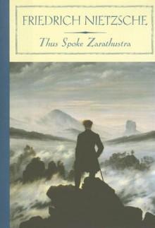 Thus Spoke Zarathustra - Friedrich Nietzsche, Kathleen M. Higgins, Robert C. Solomon, Clancy Martin