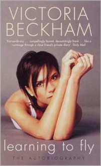 Learning to Fly: The Autobiography - Victoria Beckham