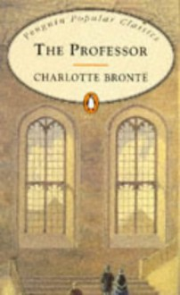 The Professor (Penguin Popular Classics) - Charlotte Brontë