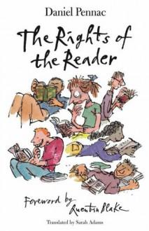 The Rights of the Reader - Daniel Pennac,Quentin Blake,Sarah Adams