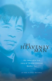 The Heavenly Man: The Remarkable True Story of Chinese Christian Brother Yun (Hendrickson Classic Biographies) - Brother Yun, Paul Hattaway