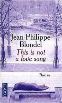 This Is Not A Love Song - Jean-Philippe Blondel
