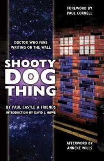 Shooty Dog Thing - Paul Castle, David J. Howe, Paul Cornell, Anneke Wills, Jon Arnold