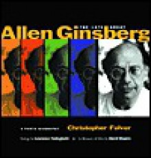 Late Great Allen Ginsberg - Christopher Felver, Lawrence Ferlinghetti, David Shapiro