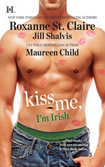 Kiss Me, I'm Irish (Mills & Boon M&B): The Sins of His Past / Tangling With Ty / Whatever Reilly Wants... - Roxanne St. Claire, Jill Shalvis, Maureen Child