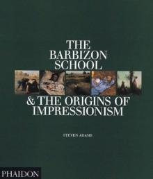 The Barbizon School & the Origins of Impressionism - Steven Adams