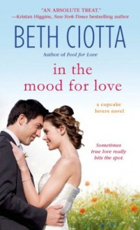 In the Mood for Love: A Cupcake Lovers Novel (The Cupcake Lovers) - Beth Ciotta