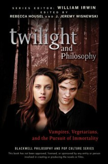 Twilight and Philosophy: Vampires, Vegetarians, and the Pursuit of Immortality - Rebecca Housel,J. Jeremy Wisnewski