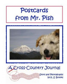 Postcards from Mr. Pish: A Cross-Country Journal Volume 1 - K.S. Brooks