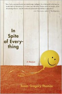 In Spite of Everything: A Memoir - Susan Gregory Thomas