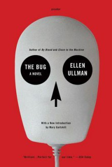 The Bug: A Novel - Ellen Ullman