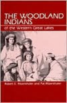 The Woodland Indians of the Western Great Lakes - Robert Eugene Ritzenthaler