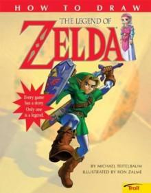 How To Draw The Legend Of Zelda (troll) - Michael Teitelbaum,Ron Zalme