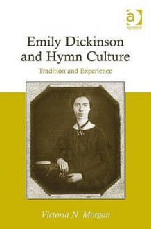 Emily Dickinson and Hymn Culture: Tradition and Experience - Victoria N. Morgan