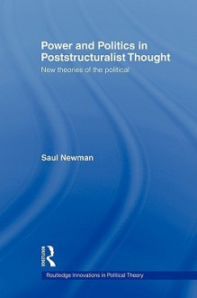 Power and Politics in Poststructuralist Thought - Saul Newman