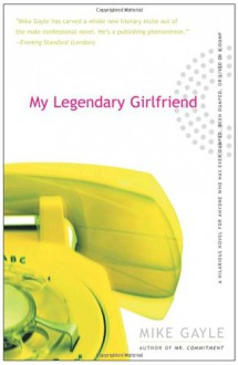 My Legendary Girlfriend - Mike Gayle