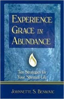 Experience Grace in Abundance: Ten Strategies for Your Spiritual Life - Johnnette S. Benkovic