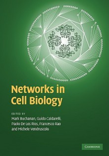 Modelling Cell Biology with Networks - Mark Buchanan, Michele Vendruscolo, Guido Caldarelli, Francesco Rao, Paolo De Los Rios