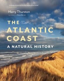 Atlantic Coast: A Natural History - Harry Thurston, Wayne Barrett