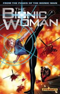 The Bionic Woman Volume 1 TP - Daniel Leister, Paul Tobin, Leno Carvalho, Juan Antonio Ramirez