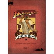 Indiana Jones Guide de Survie - Denise Kiernan, Joseph D'Agnese, Sophie Fesquet, Catherine Tron-Mulder