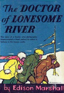 The Doctor of Lonesome River - Edison Marshall
