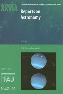 Reports on Astronomy 2003-2005 (IAU XXVIA): IAU Transactions XXVIA (Proceedings of the International Astronomical Union Symposia and Colloquia) - Oddbjørn Engvold